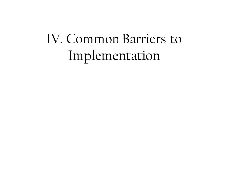 IV. Common Barriers to Implementation