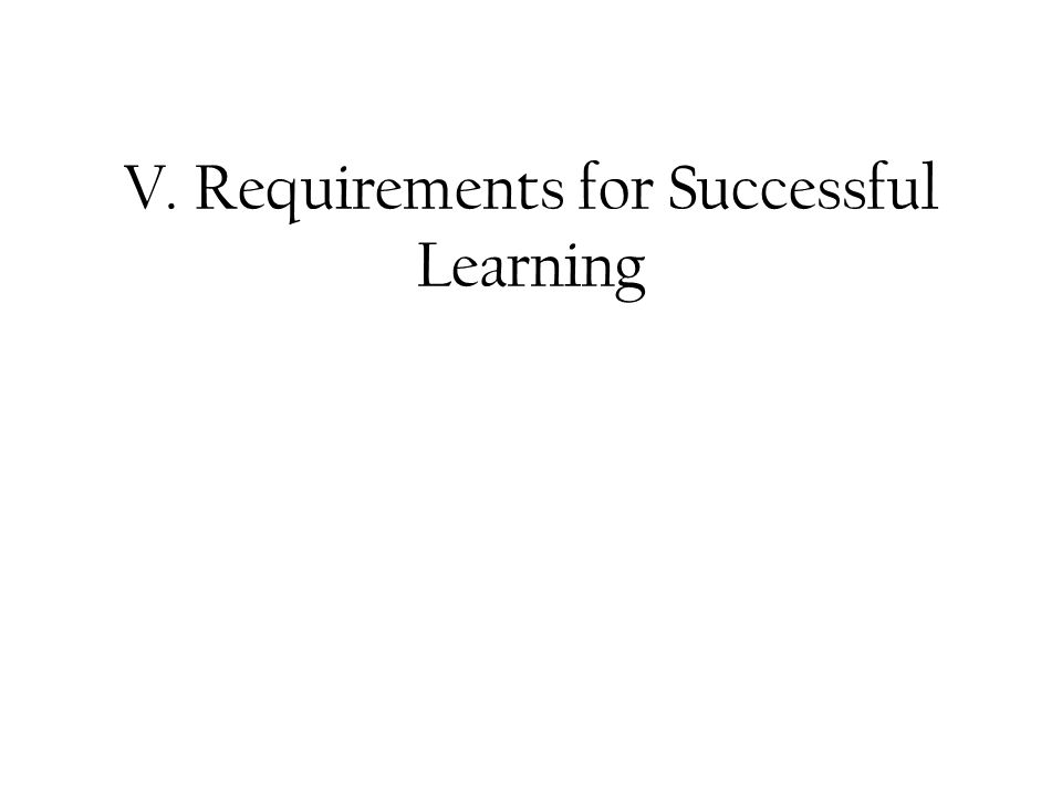 V. Requirements for Successful Learning