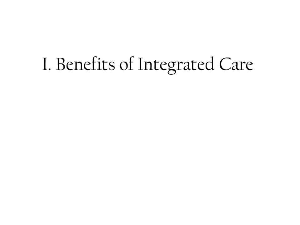 I. Benefits of Integrated Care