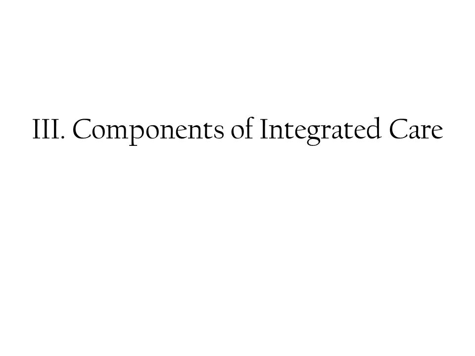 III. Components of Integrated Care