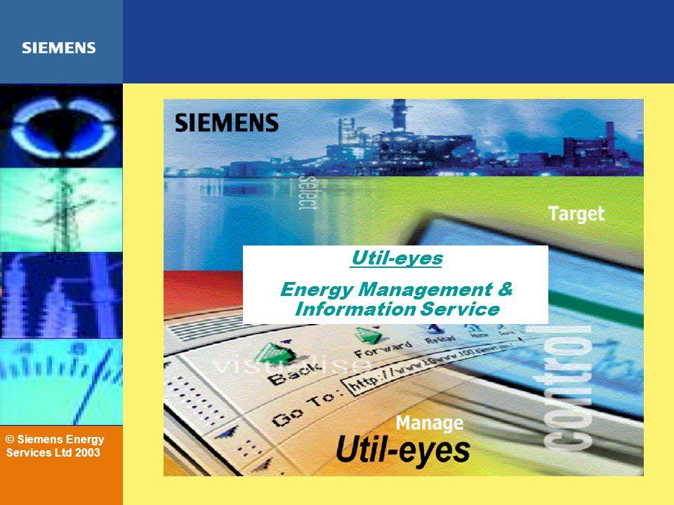 © Siemens Energy Services Ltd 2003 Util-eyes Energy Management & Information Service