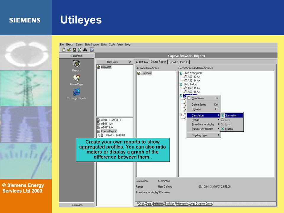 © Siemens Energy Services Ltd 2003 Utileyes Create your own reports to show aggregated profiles.