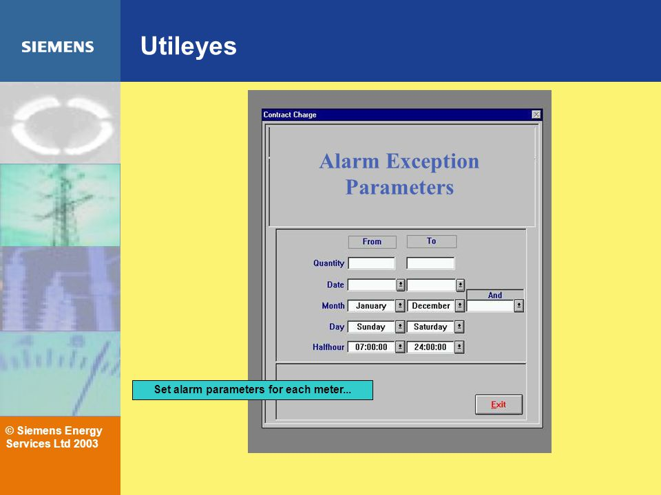© Siemens Energy Services Ltd 2003 Utileyes Alarm Exception Parameters Set alarm parameters for each meter...