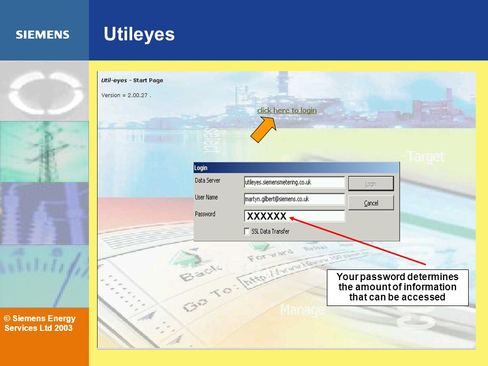 © Siemens Energy Services Ltd 2003 Utileyes XXXXXX Your password determines the amount of information that can be accessed