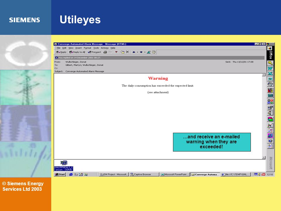 © Siemens Energy Services Ltd 2003 Utileyes …and receive an e-mailed warning when they are exceeded!