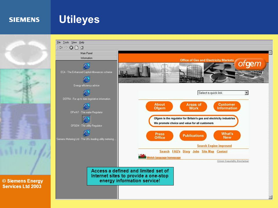 © Siemens Energy Services Ltd 2003 Utileyes Access a defined and limited set of Internet sites to provide a one-stop energy information service!
