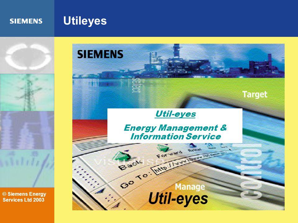 © Siemens Energy Services Ltd 2003 Utileyes Util-eyes Energy Management & Information Service