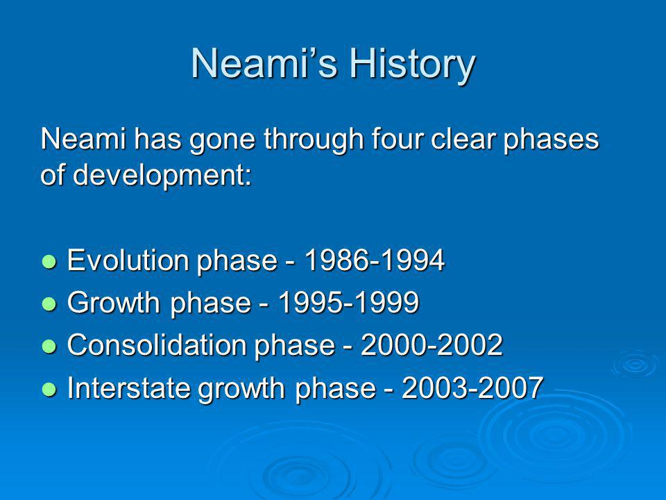 Neamis History Neami has gone through four clear phases of development: Evolution phase Evolution phase Growth phase Growth phase Consolidation phase Consolidation phase Interstate growth phase Interstate growth phase