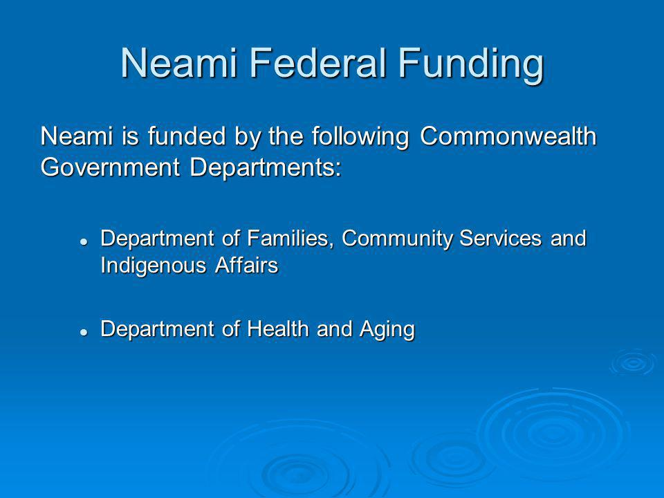 Neami Federal Funding Neami is funded by the following Commonwealth Government Departments: Department of Families, Community Services and Indigenous Affairs Department of Families, Community Services and Indigenous Affairs Department of Health and Aging Department of Health and Aging