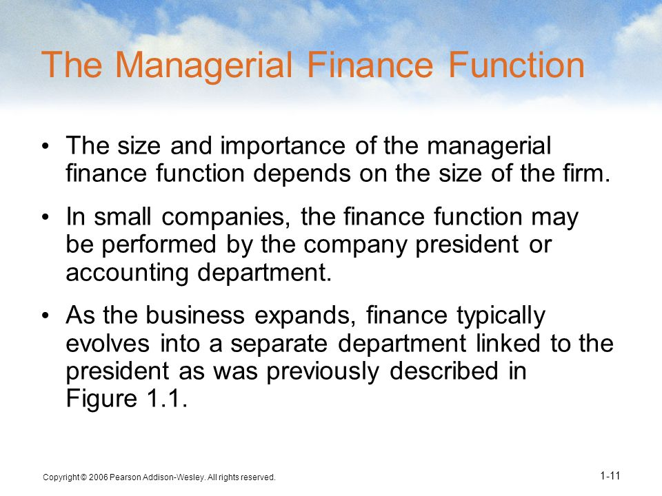 Copyright © 2006 Pearson Addison-Wesley. All rights reserved. 1-11 The Managerial Finance Function The size and importance of the managerial finance f