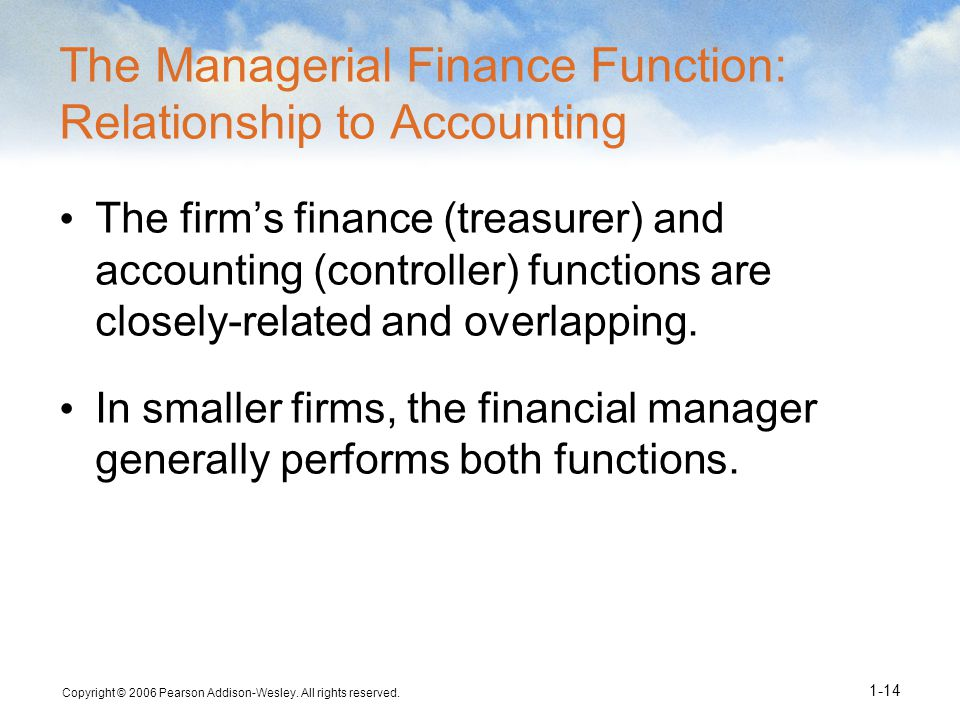 Copyright © 2006 Pearson Addison-Wesley. All rights reserved. 1-14 The Managerial Finance Function: Relationship to Accounting The firms finance (trea