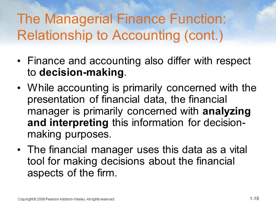 Copyright © 2006 Pearson Addison-Wesley. All rights reserved. 1-18 The Managerial Finance Function: Relationship to Accounting (cont.) Finance and acc