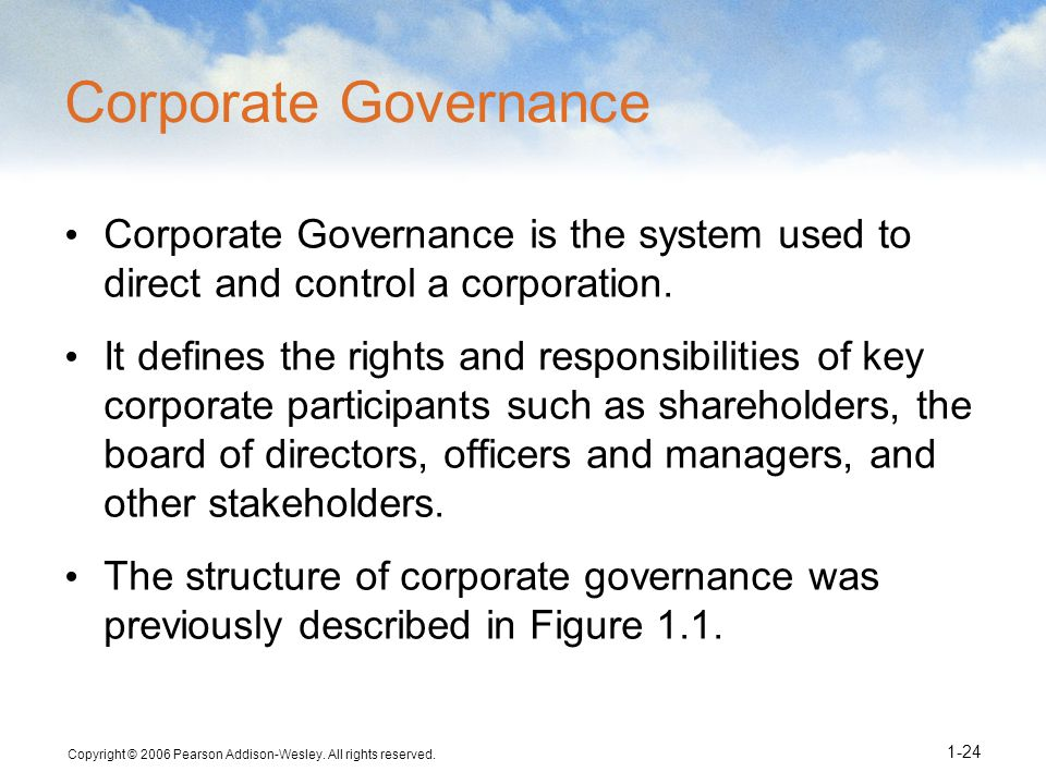 Copyright © 2006 Pearson Addison-Wesley. All rights reserved. 1-24 Corporate Governance Corporate Governance is the system used to direct and control