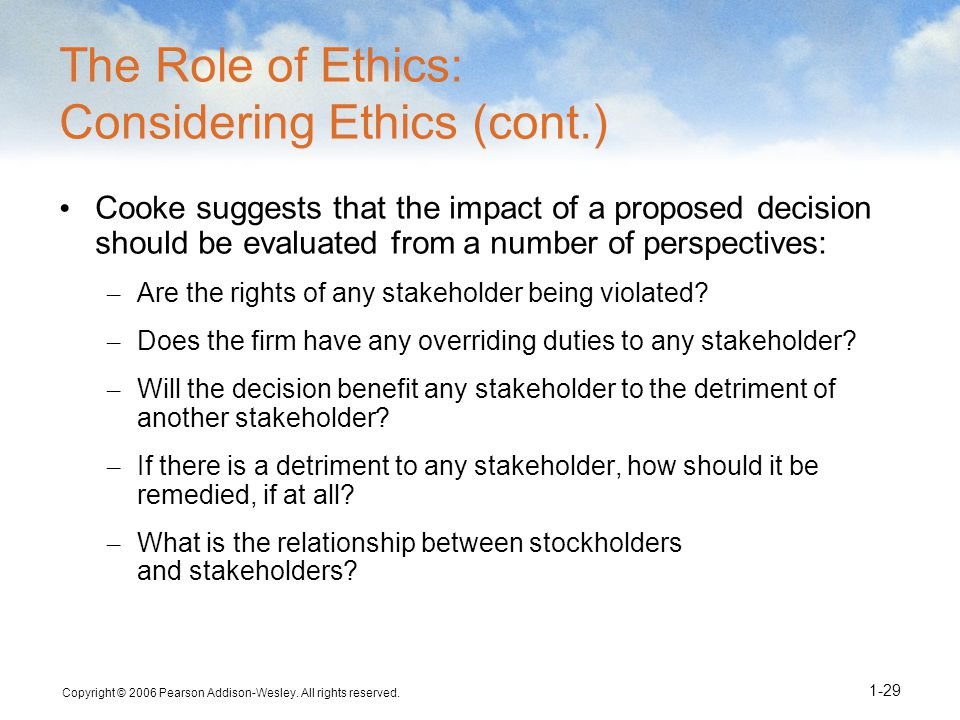 Copyright © 2006 Pearson Addison-Wesley. All rights reserved. 1-29 The Role of Ethics: Considering Ethics (cont.) Cooke suggests that the impact of a