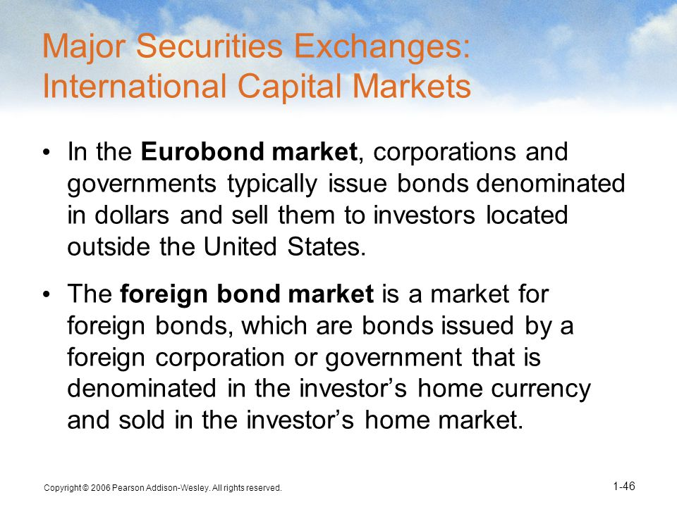 Copyright © 2006 Pearson Addison-Wesley. All rights reserved. 1-46 Major Securities Exchanges: International Capital Markets In the Eurobond market, c