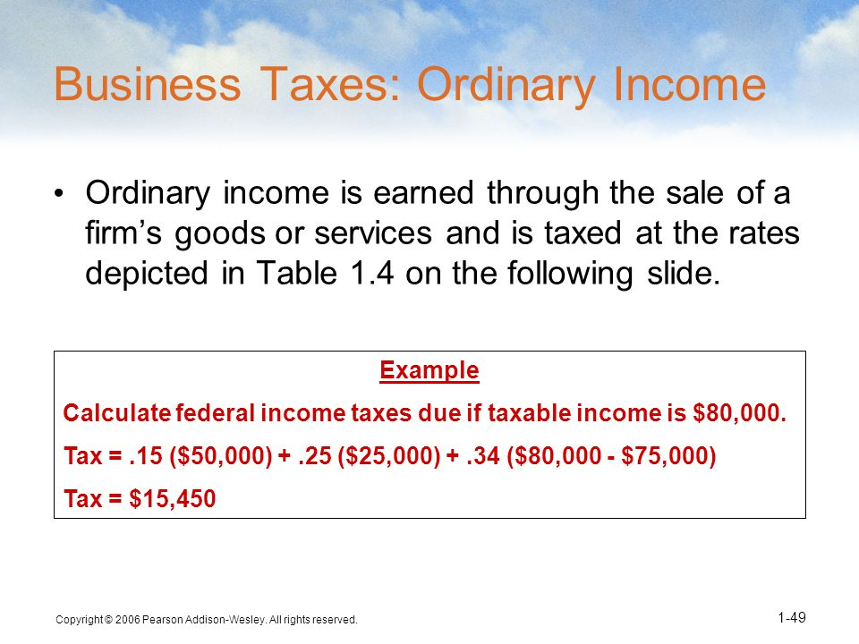 Copyright © 2006 Pearson Addison-Wesley. All rights reserved. 1-49 Example Calculate federal income taxes due if taxable income is $80,000. Tax =.15 (