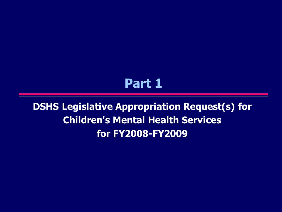 3 BASE REQUEST (Assumes 10% Reduction) Mental Health Services for Children (Goal 2, Objective 2, Strategy 2) Source: Texas Department of State Health Services FY2008-2009 Legislative Appropriations Request, http://www.dshs.state.tx.us/budget/lar/StrategysRequests.pdf, pp.