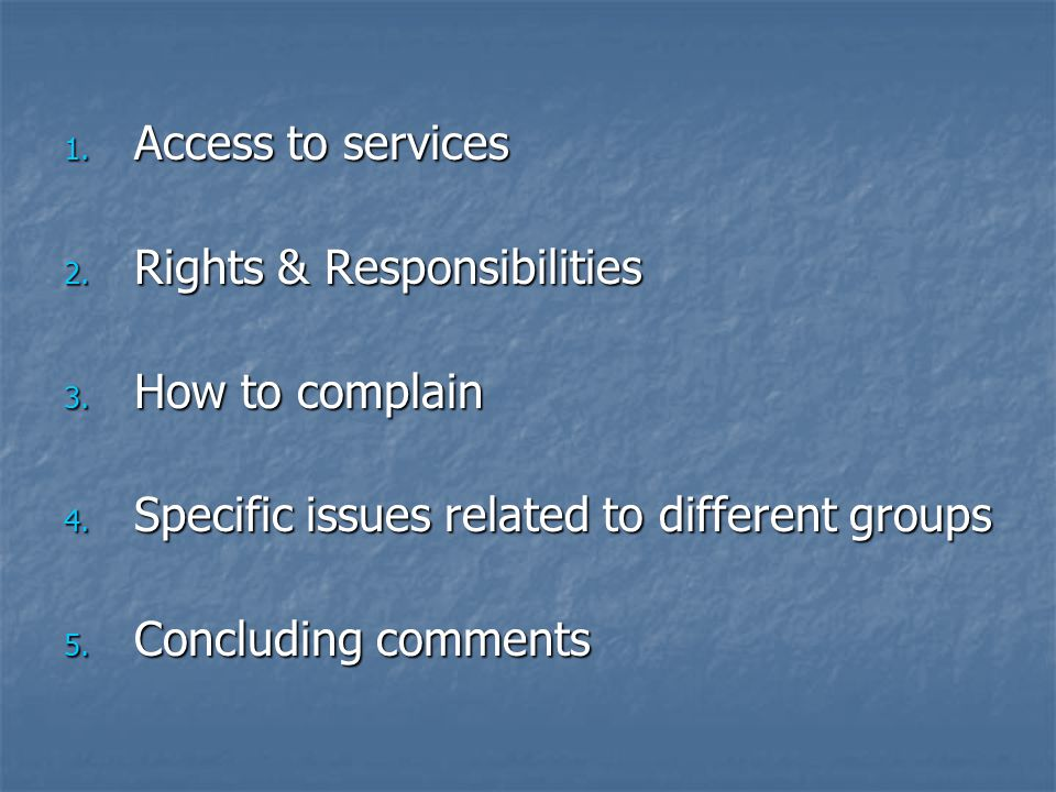 1. Access to services 2. Rights & Responsibilities 3.
