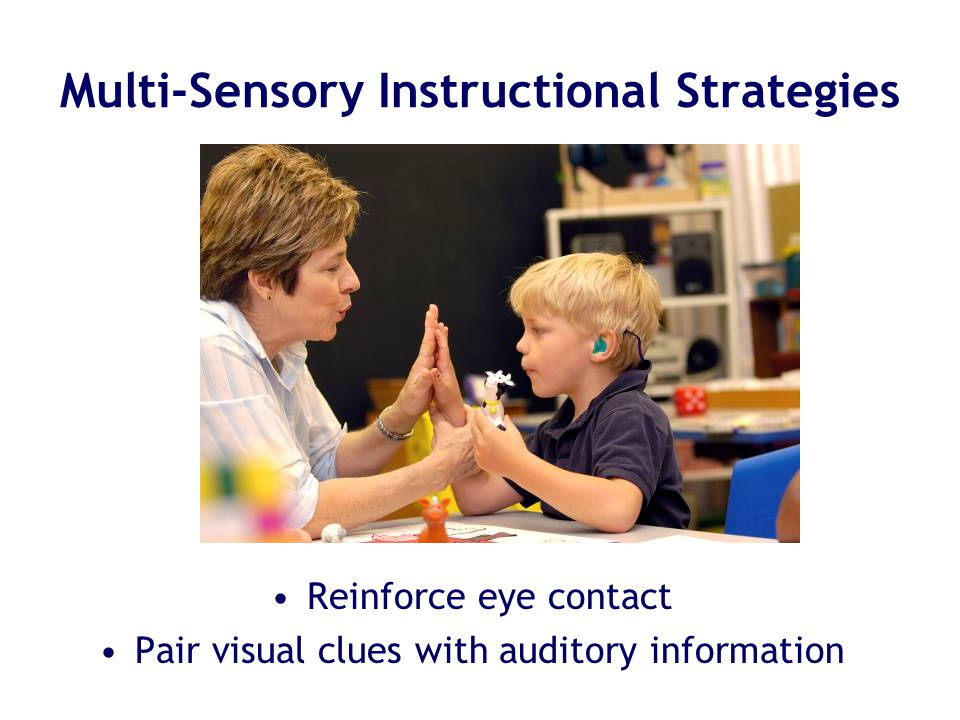 Multi-Sensory Instructional Strategies Reinforce eye contact Pair visual clues with auditory information