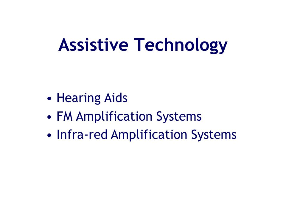 Assistive Technology Hearing Aids FM Amplification Systems Infra-red Amplification Systems