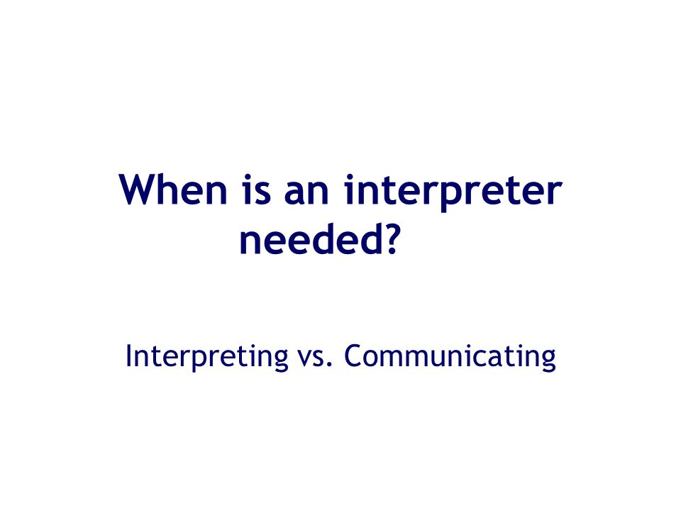 When is an interpreter needed? Interpreting vs. Communicating