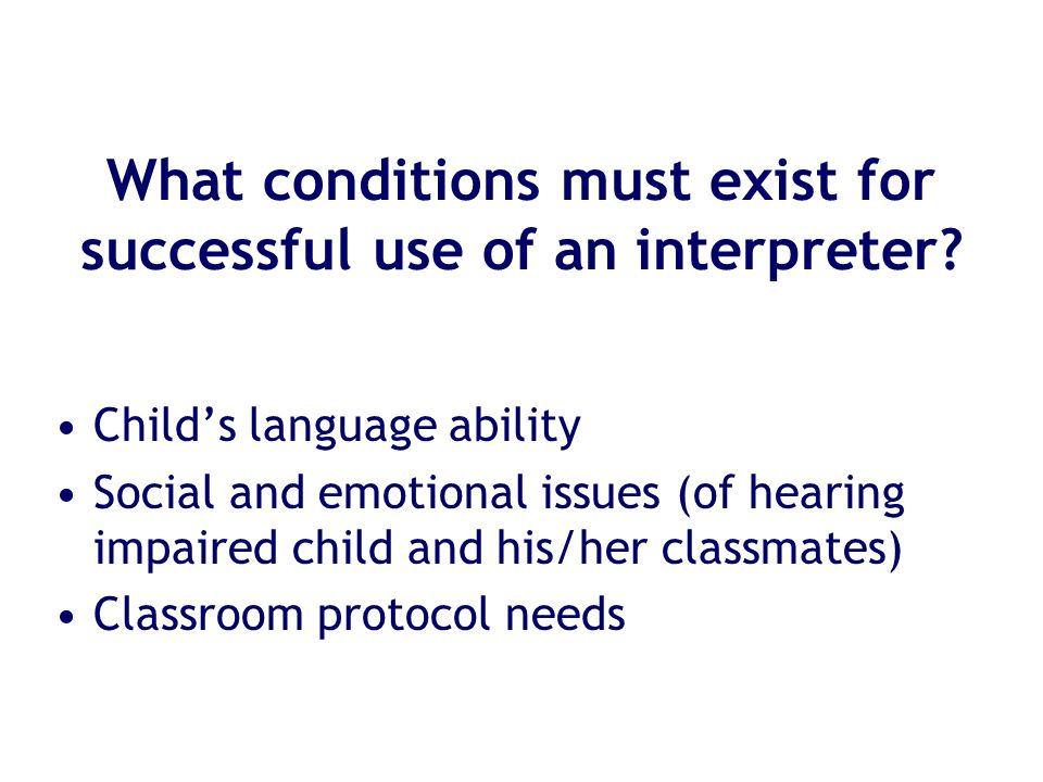 What conditions must exist for successful use of an interpreter.