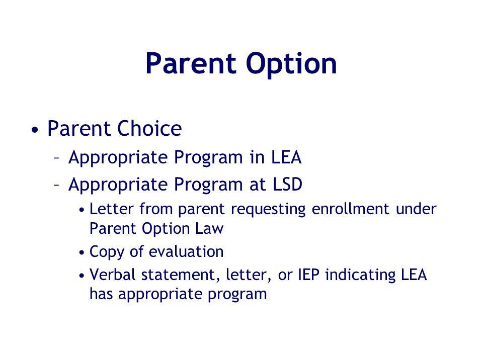 Parent Option Parent Choice –Appropriate Program in LEA –Appropriate Program at LSD Letter from parent requesting enrollment under Parent Option Law C