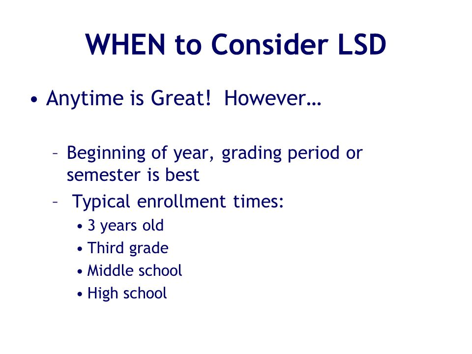 WHEN to Consider LSD Anytime is Great.