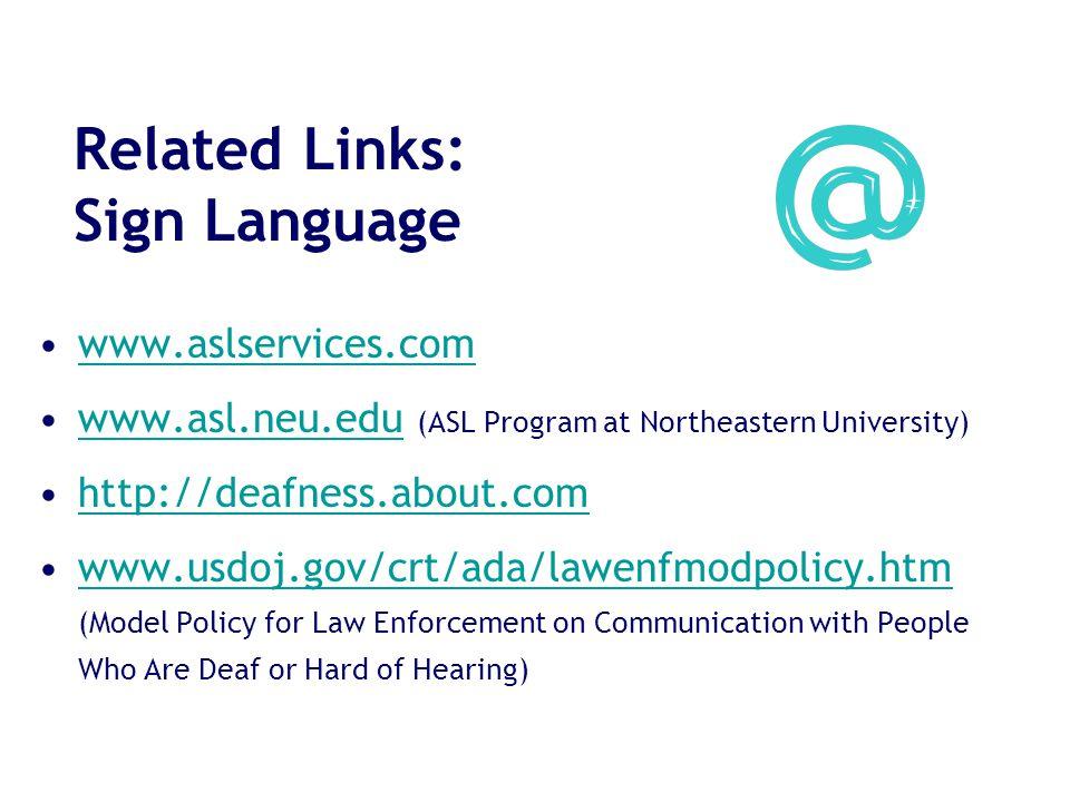 Related Links: Sign Language www.aslservices.com www.asl.neu.edu (ASL Program at Northeastern University)www.asl.neu.edu http://deafness.about.com www