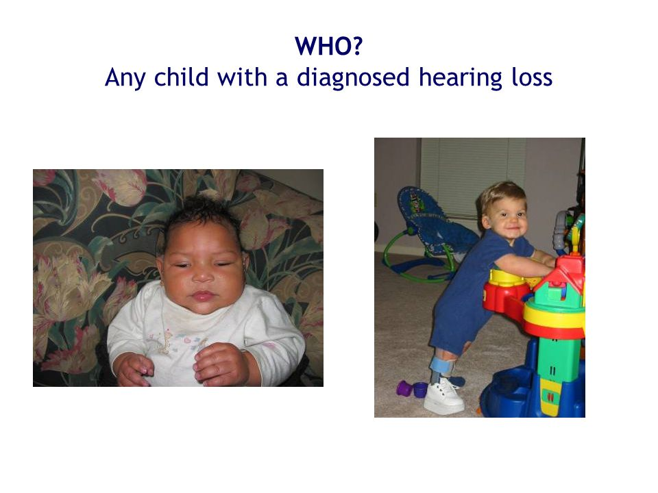 WHO? Any child with a diagnosed hearing loss
