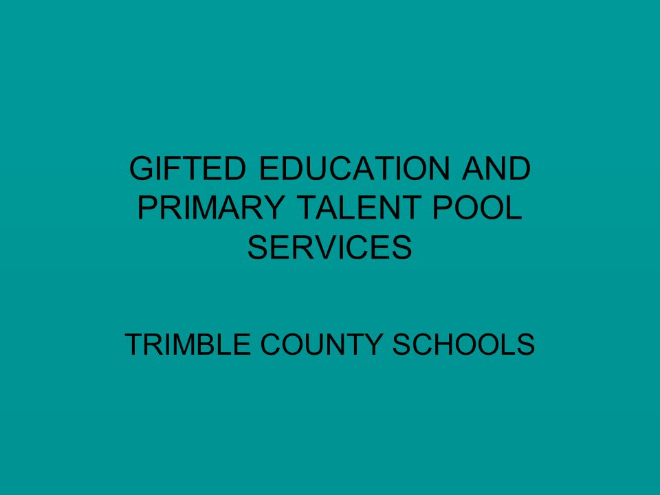 GIFTED EDUCATION AND PRIMARY TALENT POOL SERVICES TRIMBLE COUNTY SCHOOLS