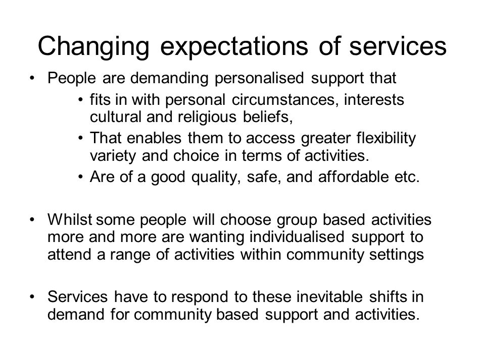 Changing expectations of services People are demanding personalised support that fits in with personal circumstances, interests cultural and religious