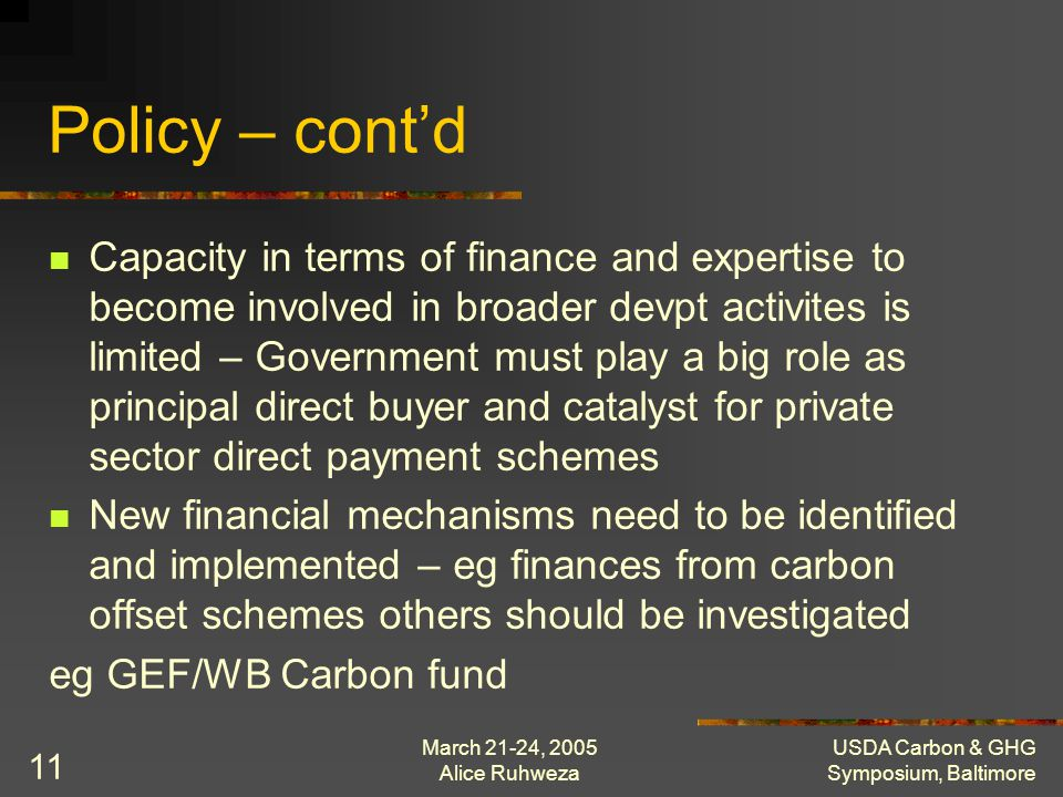 March 21-24, 2005 Alice Ruhweza USDA Carbon & GHG Symposium, Baltimore 11 Policy – contd Capacity in terms of finance and expertise to become involved