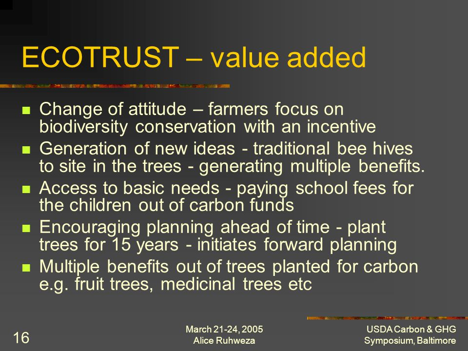 March 21-24, 2005 Alice Ruhweza USDA Carbon & GHG Symposium, Baltimore 16 ECOTRUST – value added Change of attitude – farmers focus on biodiversity co