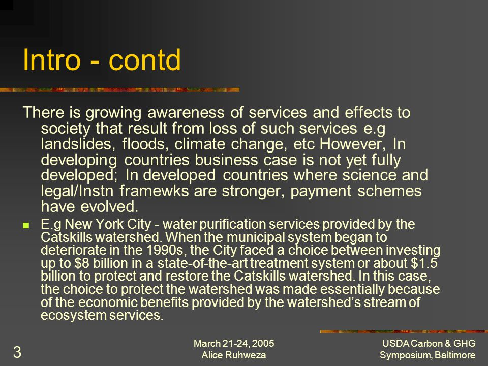March 21-24, 2005 Alice Ruhweza USDA Carbon & GHG Symposium, Baltimore 3 Intro - contd There is growing awareness of services and effects to society t