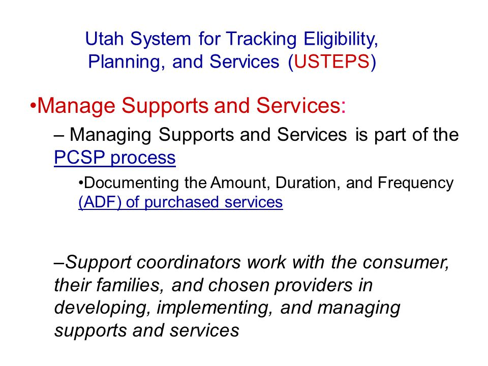 Manage Supports and Services: – Managing Supports and Services is part of the PCSP process PCSP process Documenting the Amount, Duration, and Frequenc