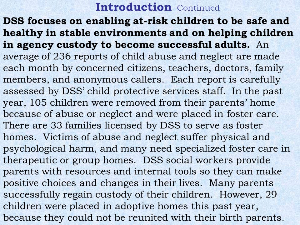 Introduction Continued DSS focuses on enabling at-risk children to be safe and healthy in stable environments and on helping children in agency custody to become successful adults.
