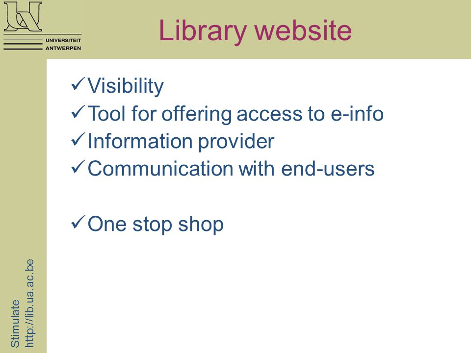 Library website Stimulate   Visibility Tool for offering access to e-info Information provider Communication with end-users One stop shop