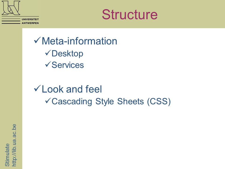 Structure Stimulate   Meta-information Desktop Services Look and feel Cascading Style Sheets (CSS)