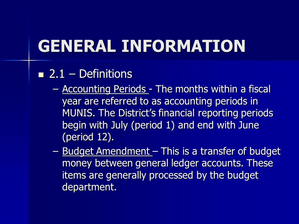 GENERAL INFORMATION 2.1 – Definitions 2.1 – Definitions –Accounting Periods - The months within a fiscal year are referred to as accounting periods in