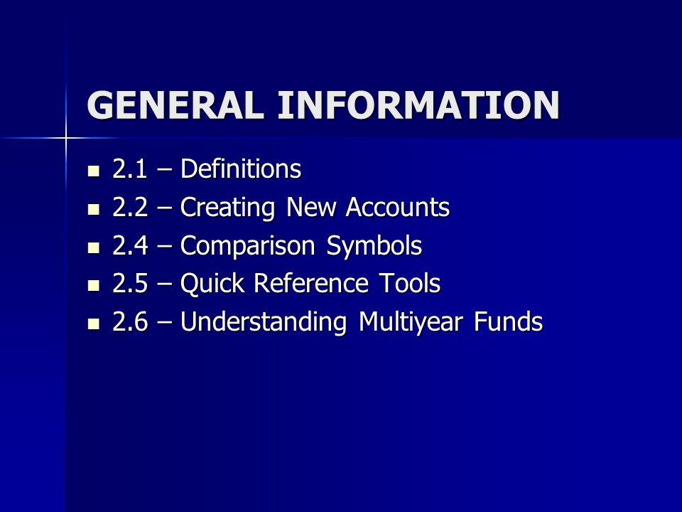 GENERAL INFORMATION 2.1 – Definitions 2.1 – Definitions 2.2 – Creating New Accounts 2.2 – Creating New Accounts 2.4 – Comparison Symbols 2.4 – Compari