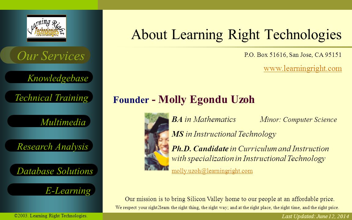 Learning Right Technologies Technical Training Multimedia Research Analysis E-Learning Knowledgebase Our Services Database Solutions We respect your right2learn the right thing, the right way; and at the right place, the right time, and the right price.