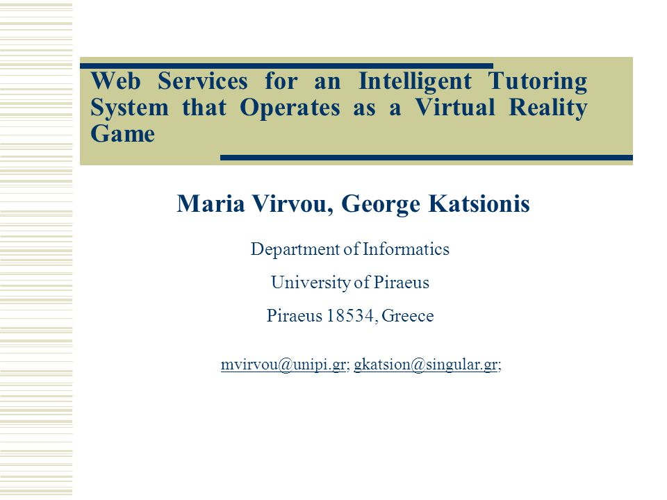 Web Services for an Intelligent Tutoring System that Operates as a Virtual Reality Game Maria Virvou, George Katsionis Department of Informatics University of Piraeus Piraeus 18534, Greece
