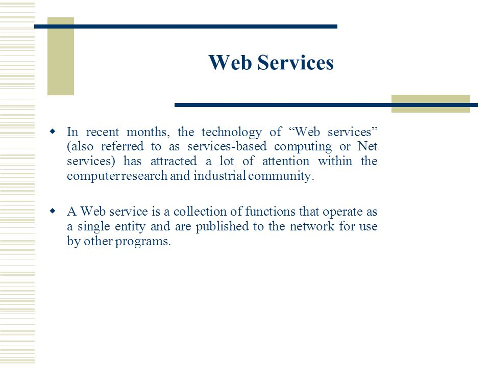 Web Services In recent months, the technology of Web services (also referred to as services-based computing or Net services) has attracted a lot of attention within the computer research and industrial community.