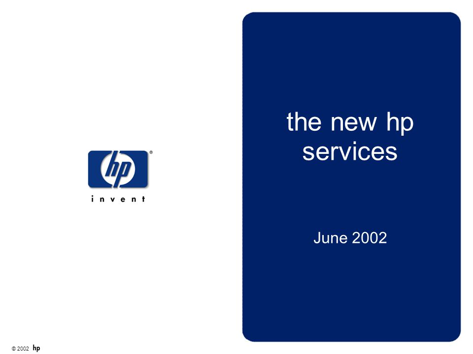 © 2002 hp services the new hp services June 2002