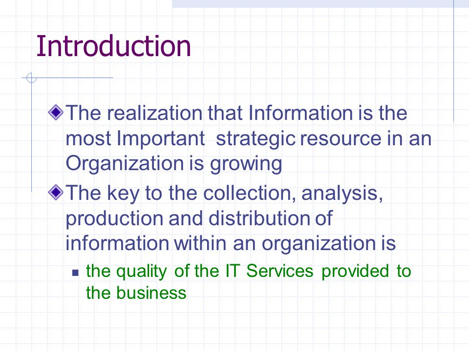 Introduction The realization that Information is the most Important strategic resource in an Organization is growing The key to the collection, analys