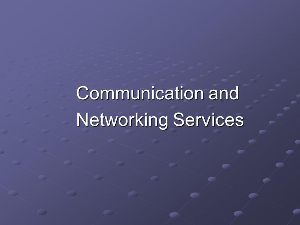 Communication and Networking Services Networking Services