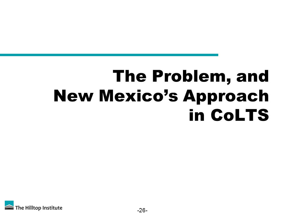 -26- The Problem, and New Mexicos Approach in CoLTS