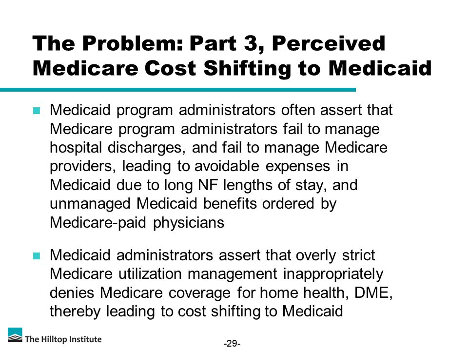 -29- Medicaid program administrators often assert that Medicare program administrators fail to manage hospital discharges, and fail to manage Medicare