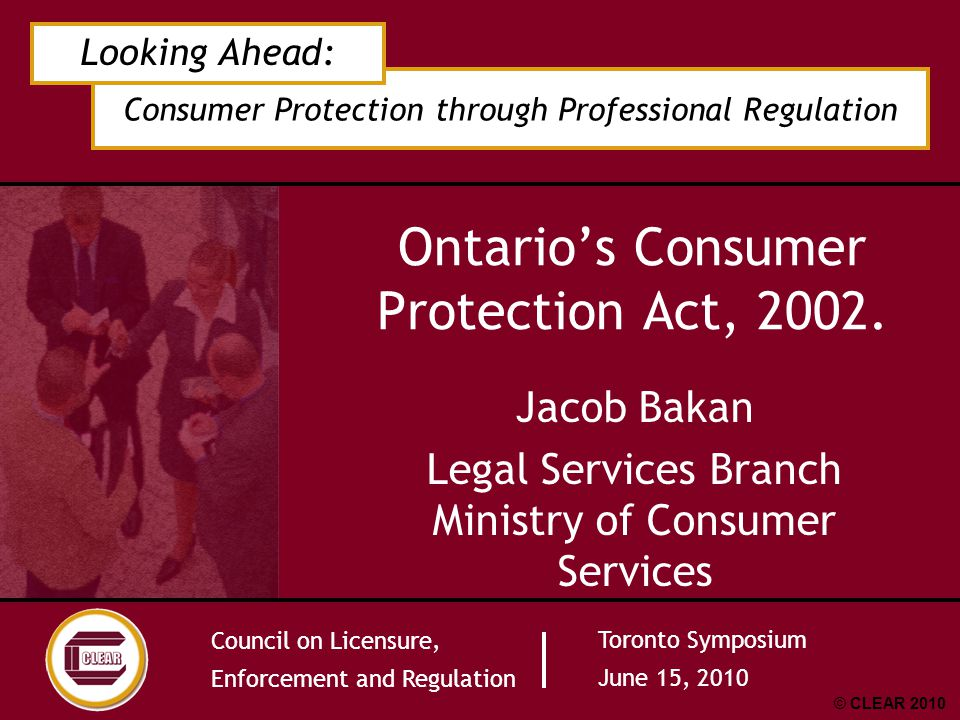Consumer Protection through Professional Regulation Looking Ahead: Council on Licensure, Enforcement and Regulation Toronto Symposium June 15, 2010 ©